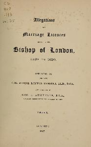 Allegations for Marriage Licenses issue by the Bishop of London 1520 to 1610 Frontispiece